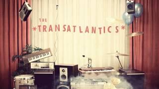 05 The Transatlantics - That