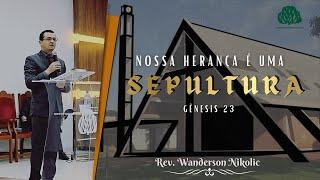 Gênesis 23: Nossa Herança é o Túmulo - Rev. Wanderson Nicolik