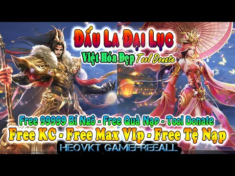 Game 636: ĐẤU LA ĐẠI LỤC LẬU VH (Android,PC) | Free Max 99999 Tệ Nạp + Vip20 + Tool Donate [HeoVKT]