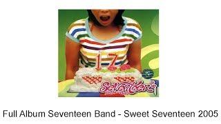 Full Album Seventeen Band - Sweet Seventeen 2005