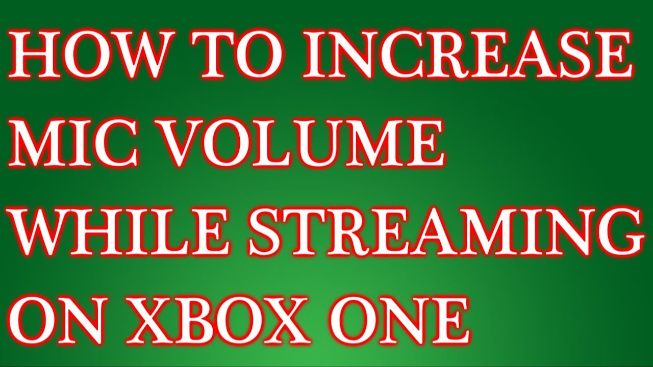 How To Increase Mic Volume While Streaming On Xbox One