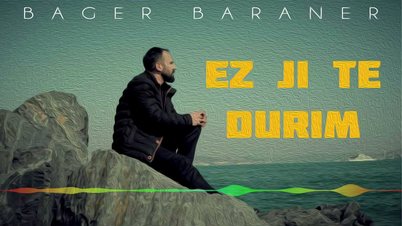 BAGER BARANER - EZ JITE DURİM(NIKARİM)