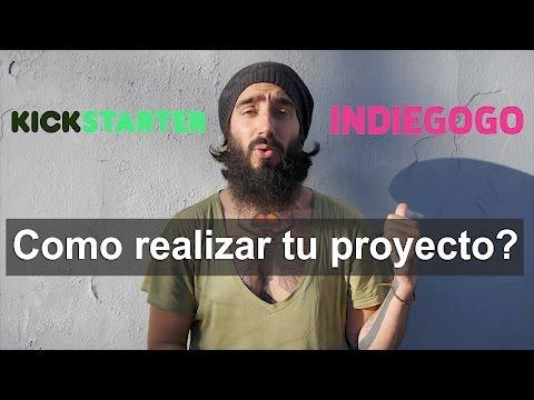 Como realizar un proyecto? Kickstarter o Indiegogo?