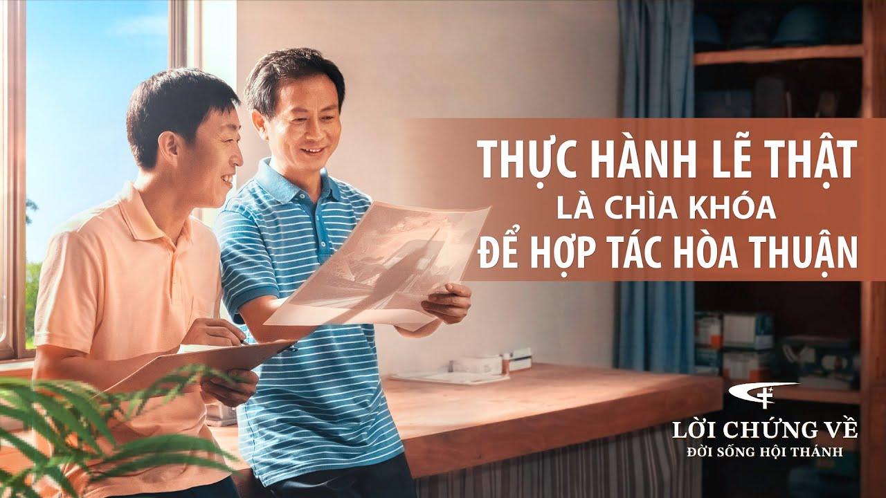 Video Về Lời Chứng Của Cơ đốc | Thực hành lẽ thật là chìa khóa để hợp tác hòa thuận (Lồng tiếng việt)
