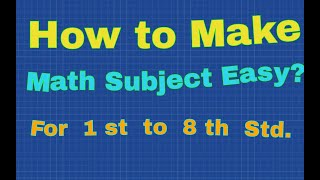 How to make math subject easy? For 1st to 8th std. Student.