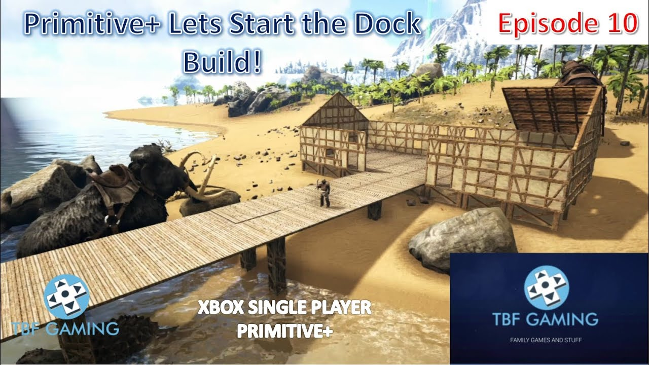 Primitive Plus E10 Starting the Dock Xbox One Ark Survival Evolved ...