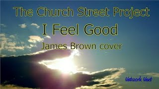 The Church Street Project  -  I Feel Good  -  James Brown cover