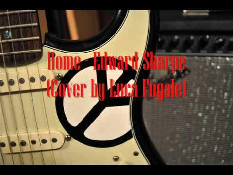 Home- Edward Sharpe (Cover by: Luca Fogale) - YouTube