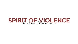 Andrew Shearman - Spirit of Violence