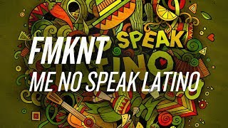 FMKNT aka FMNT & MKN - Me No Speak Latino (Official HQ Preview)