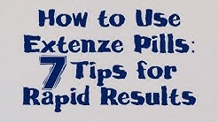 How to Use Extenze Pills: 7 Tips for Rapid Results