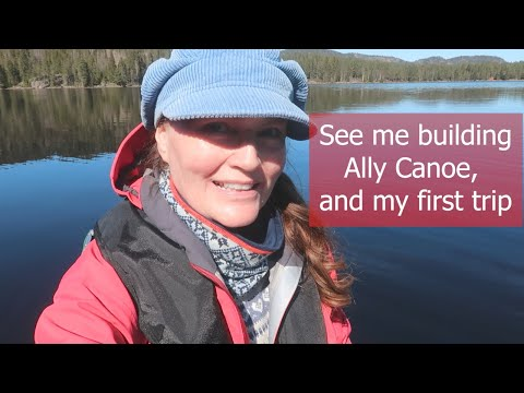 See Me Building Ally Canoe, And My First Trip