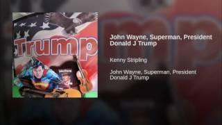John Wayne, Superman, President Donald J Trump