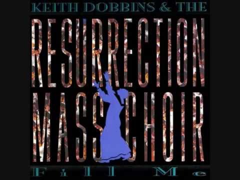 Keith Dobbins and The Resurrection Mass Choir - Fill Me (full album)