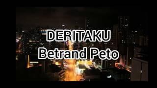 Download Deritaku-BETRAND PETO (lirik)