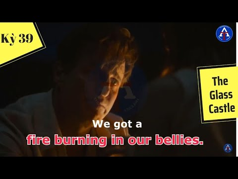 [HỌC IDIOM QUA PHIM] - Fire Burning In Our Bellies (Phim The Glass Castle)