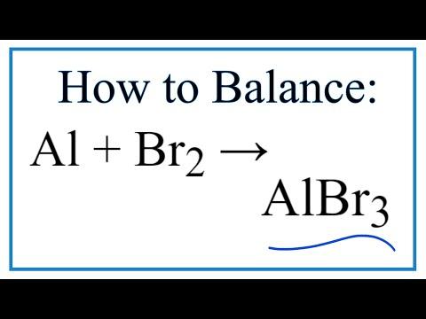 How To Balance Al + Br2 = AlBr3 (Aluminum + Bromine Gas)