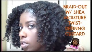 BRAID OUT W/ SHEA MOISTURE TWIST- DEFINING CUSTARD | HANGINGWITHLO