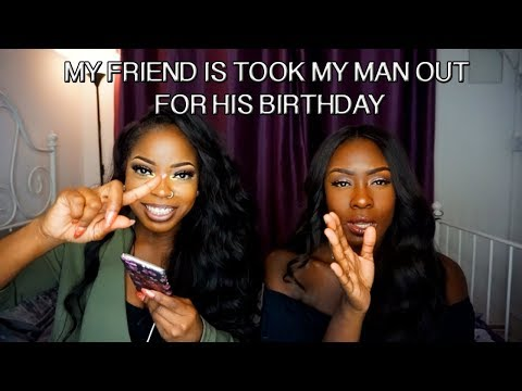 TALK SERIES || MY FRIEND TOOK MY MAN OUT FOR HIS BIRTHDAY