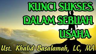 Kunci Sukses dalam Sebuah Usaha ||  Ustadz Khalid Basalamah