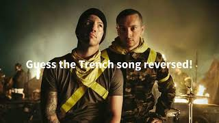 Guess the Trench song Reversed !