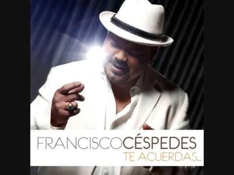 Francisco Céspedes (Te acuerdas) - Oh Vida