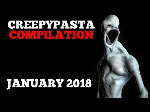 Creepypasta Compilation -January 2018