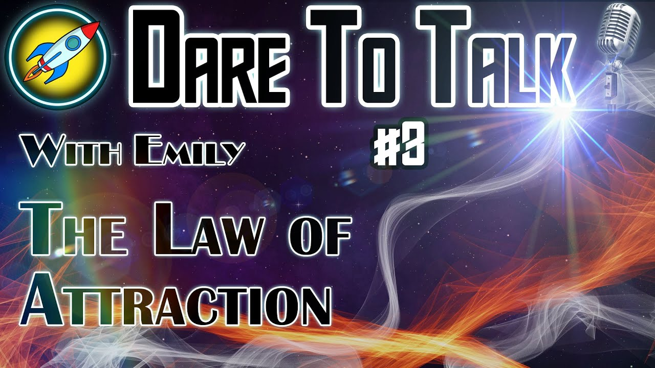 Dare To Talk Podcast #3 - The Law of Attraction