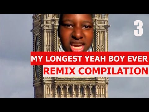 My Longest Yeah Boy Ever - REMIX COMPILATION 3