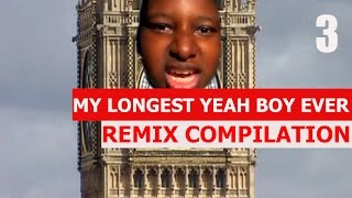 My Longest Yeah Boy Ever  REMIX COMPILATION 3