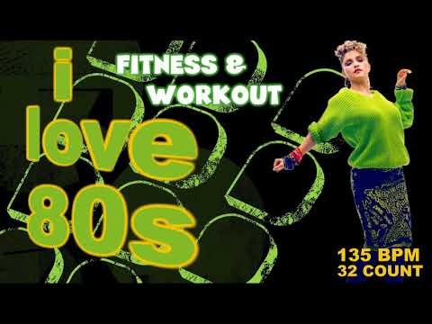 I Love 80's  Hits Workout Compilation 135 Bpm / 32 Count