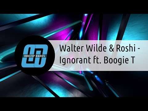 Walter Wilde & Roshi - Ignorant ft. Boogie T [Free download]