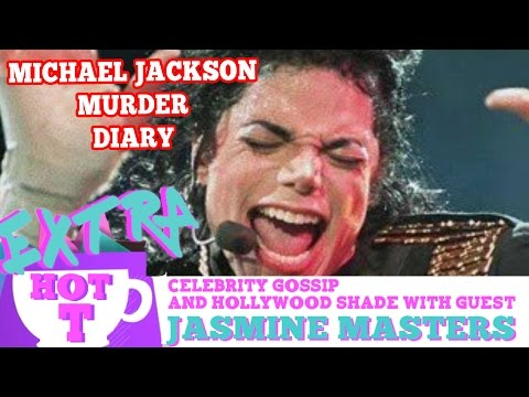 Michael Jackson Murder Diary Bombshell! Extra Hot T with Jasmine Masters   Hey Qween