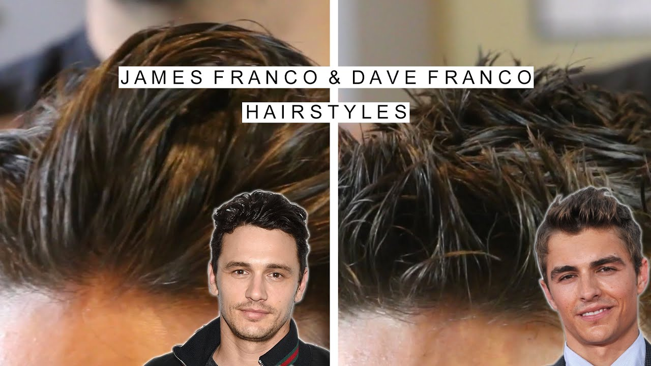 James Franco And Dave Franco Hairstyle Long To Medium To Short