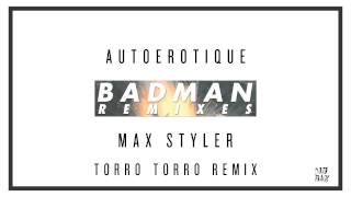 Autoerotique Max Styler Badman Torro Torro Remix Audio I Dim Mak Records