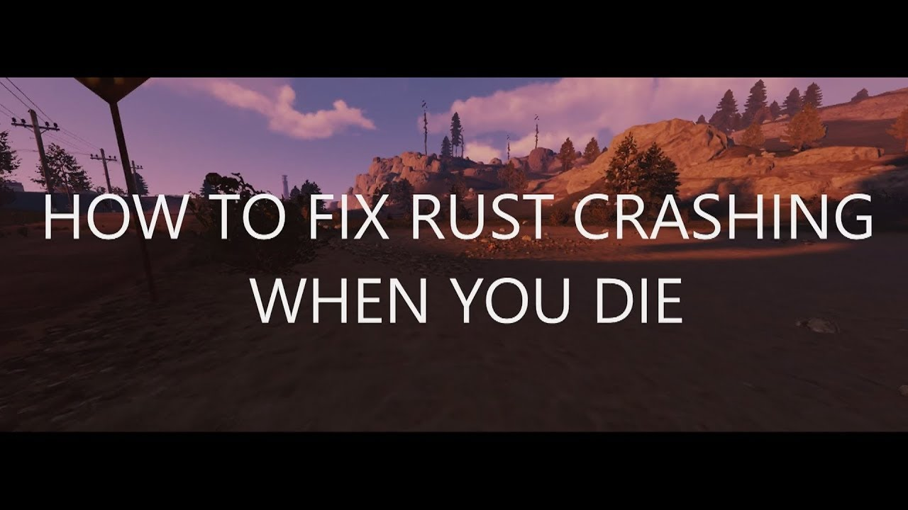 HOW TO FIX RUST CRASHING WHEN YOU DIE - Rust (2018)