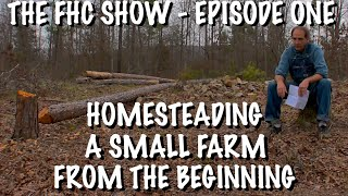 Homesteading a Small Farm From the Beginning - The Farm Hand's Companion Show, ep 1