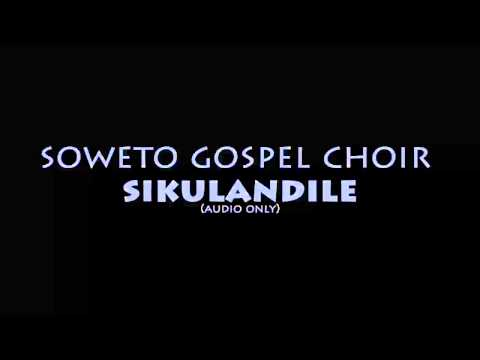 Soweto Gospel Choir - Sikulandile