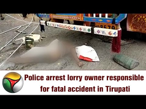 Police arrest lorry owner responsible for fatal accident in Tirupati