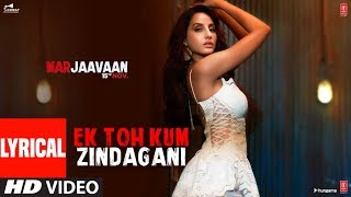 Lyrical: Ek Toh Kum Zindagani Video | Nora Fatehi | Tanishk B, Neha K, Yash N.mp3