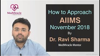 Video No. 54 How to Approach AIIMS Nov 2018 By Dr  Ravi Sharma - Team MedMiracle