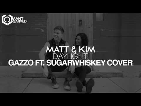 Matt & Kim - Daylight (Gazzo ft. Sugarwhiskey Cover)