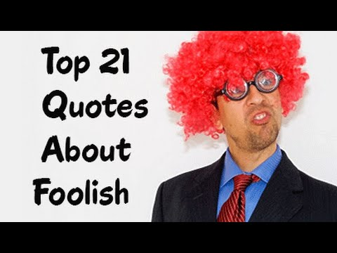 Top 21 Quotes About Foolish Famous Quotations About Fools And