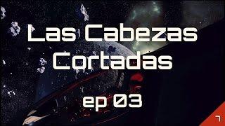 T7#03: Las Cabezas Cortadas