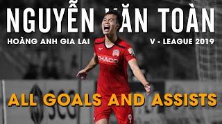 Nguyễn Văn Toàn | All goals & assists | V.League 2019 | HAGL Media