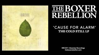 The Boxer Rebellion - Cause For Alarm (The Cold Still LP)