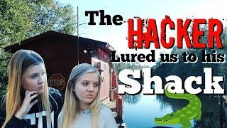 THE HACKER LURED US TO HIS SHACK || Taylor and Vanessa