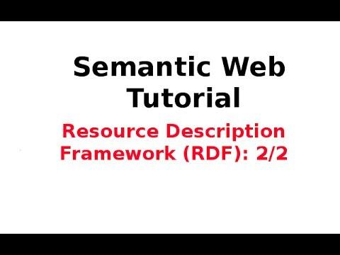 Semantic Web Tutorial 4/14: Resource Description Framework (RDF) 2/2