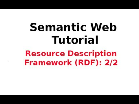 Semantic Web Tutorial 4/14: Resource Description Framework (RDF) 2/2