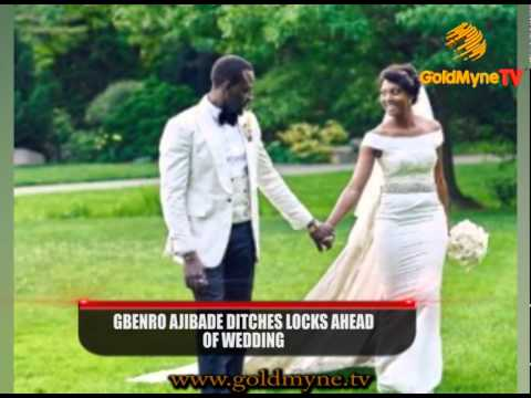 GOLDMYNETV: GBENRO AJIBADE DITCHES LOCKS AHEAD OF WEDDING